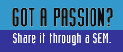 Got a passion? Share it through a SEM.